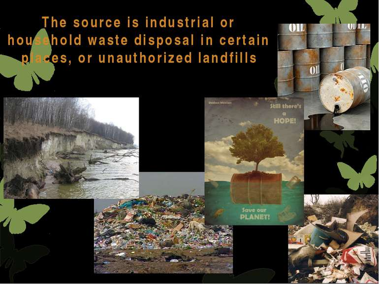 The source is industrial or household waste disposal in certain places, or un...