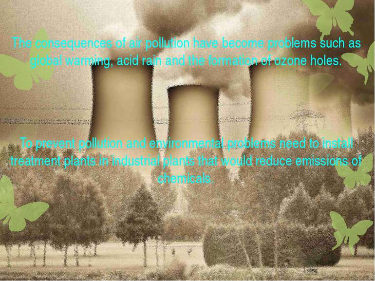 The consequences of air pollution have become problems such as global warming...