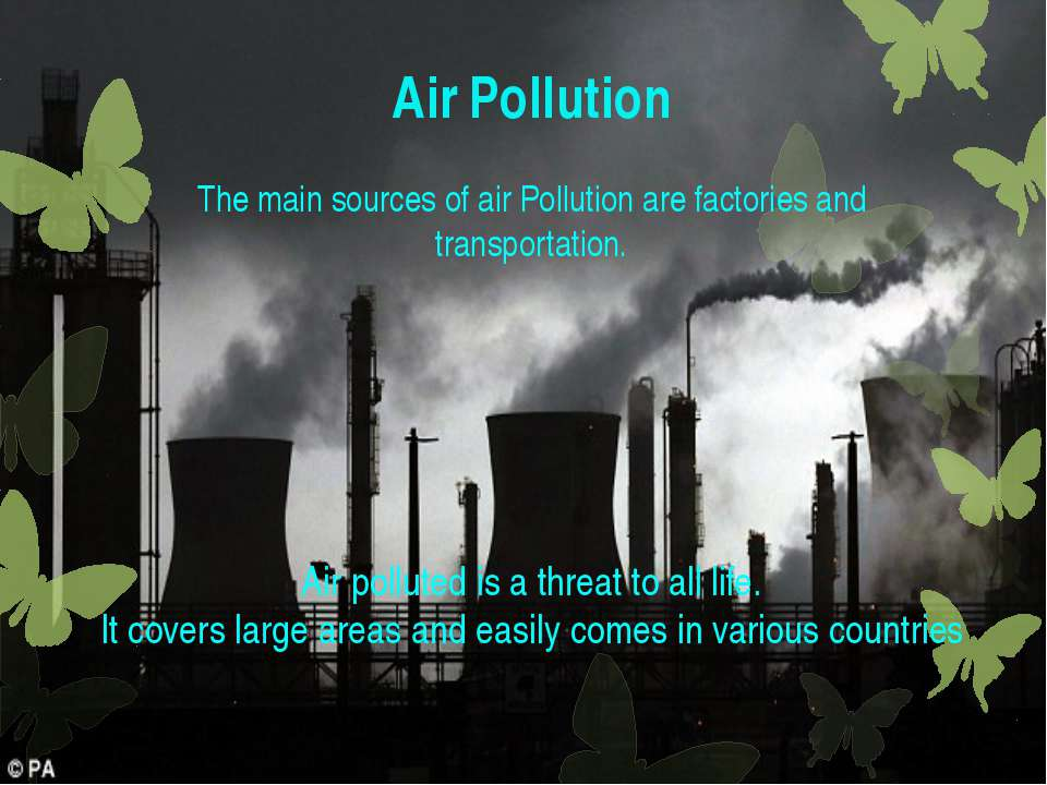 Air Pollution The main sources of air Pollution are factories and transportat...