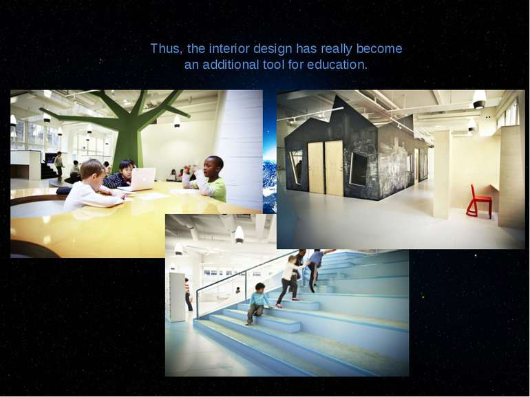 Thus, the interior design has really become an additional tool for education.