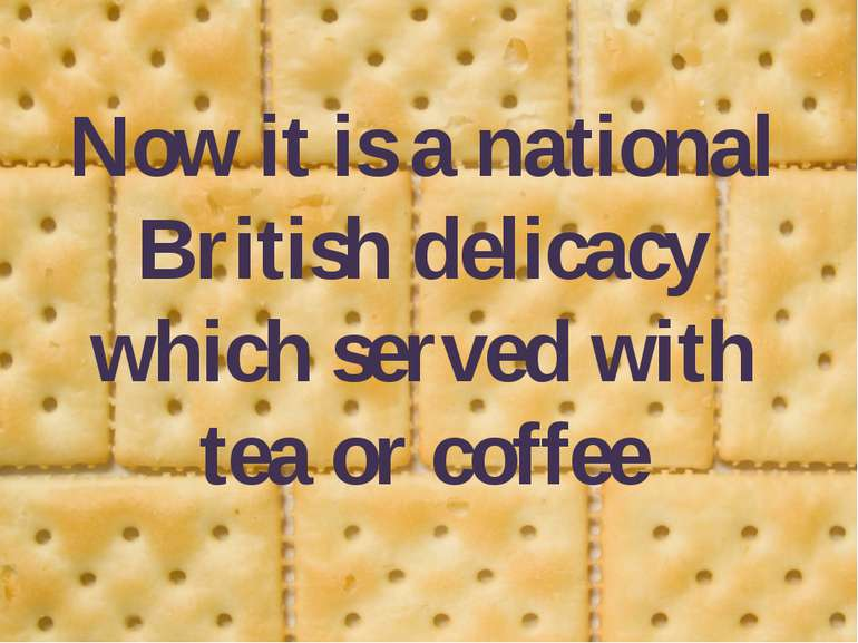 Now it is a national British delicacy which served with tea or coffee