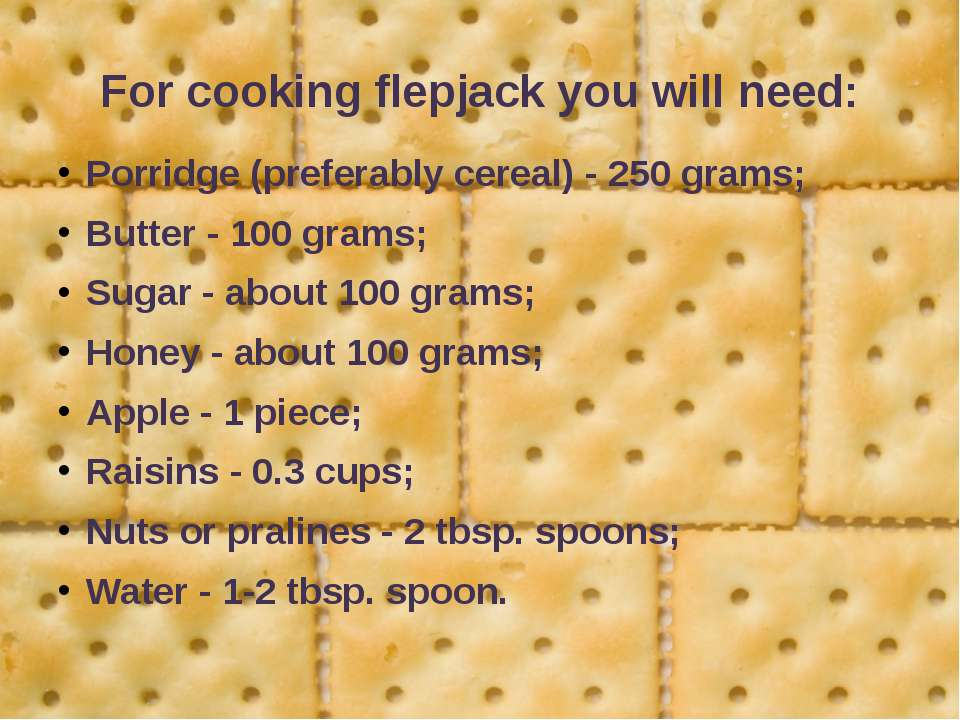 For cooking flepjack you will need: Porridge (preferably cereal) - 250 grams;...