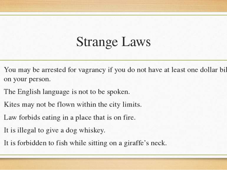 Strange Laws You may be arrested for vagrancy if you do not have at least one...