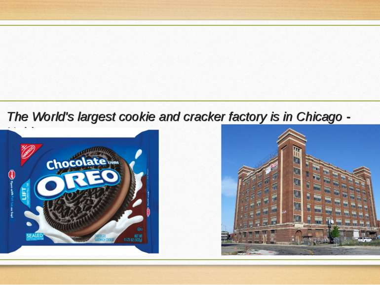 The World's largest cookie and cracker factory is in Chicago - Nabisco.