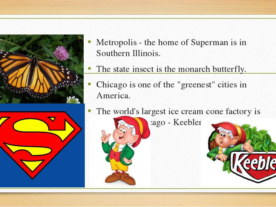 Metropolis - the home of Superman is in Southern Illinois. The state insect i...