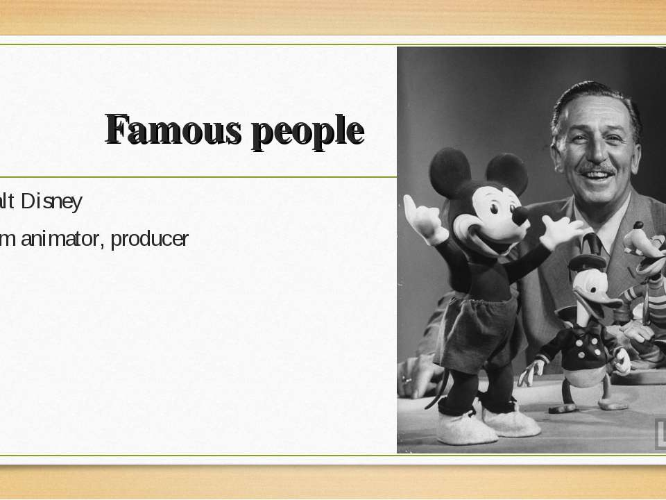 Famous people Walt Disney film animator, producer