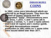 INDIAN RUPEE COINS In 1862, coins were introduced which are referred to as Re...