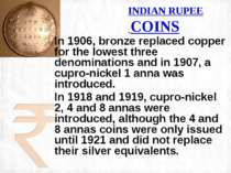 INDIAN RUPEE COINS In 1906, bronze replaced copper for the lowest three denom...
