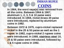 INDIAN RUPEE COINS In 1964, the word naya(e) was removed from all the coins. ...