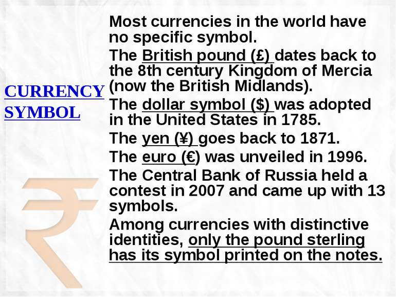 CURRENCY SYMBOL Most currencies in the world have no specific symbol. The Bri...