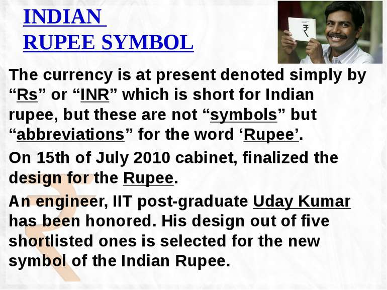 "INDIAN RUPEE SYMBOL The currency is at present denoted simply by ""Rs"" or ""INR..."