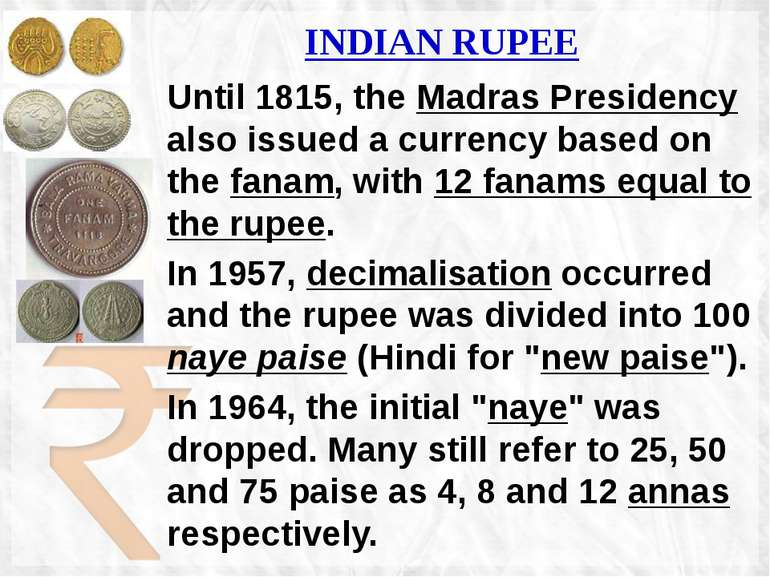INDIAN RUPEE Until 1815, the Madras Presidency also issued a currency based o...