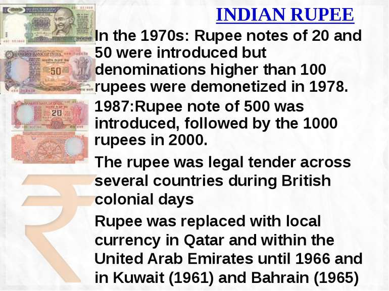 In the 1970s: Rupee notes of 20 and 50 were introduced but denominations high...
