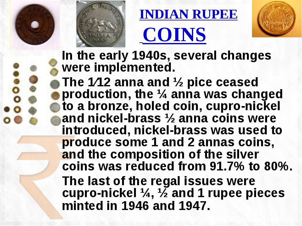 INDIAN RUPEE COINS In the early 1940s, several changes were implemented. The ...