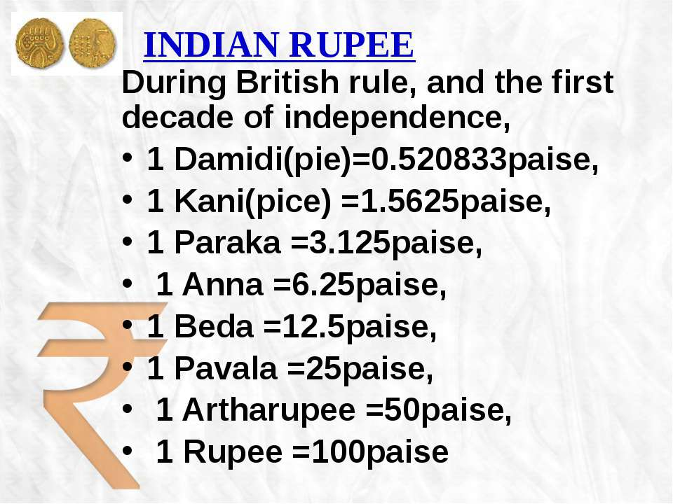 INDIAN RUPEE During British rule, and the first decade of independence, 1 Dam...