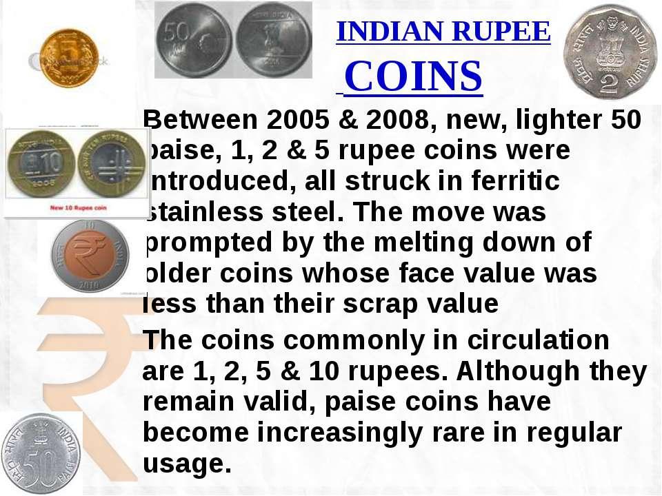INDIAN RUPEE COINS Between 2005 & 2008, new, lighter 50 paise, 1, 2 & 5 rupee...