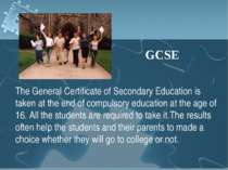 The General Certificate of Secondary Education is taken at the end of compuls...