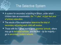 The Selective System A system for secondary schooling in Britain, under which...