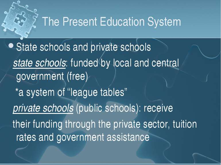 The Present Education System State schools and private schools state schools:...
