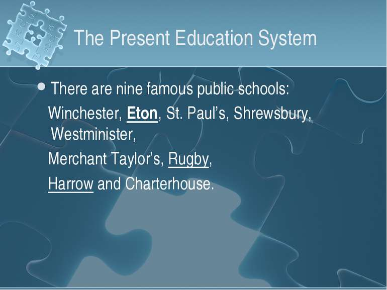 The Present Education System There are nine famous public schools: Winchester...