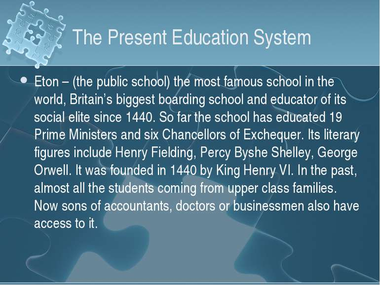 The Present Education System Eton – (the public school) the most famous schoo...