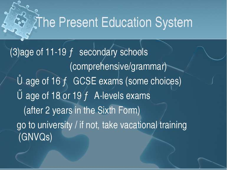 The Present Education System (3)age of 11-19 → secondary schools (comprehensi...