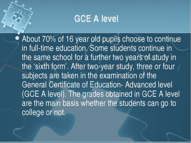 GCE A level About 70% of 16 year old pupils choose to continue in full-time e...