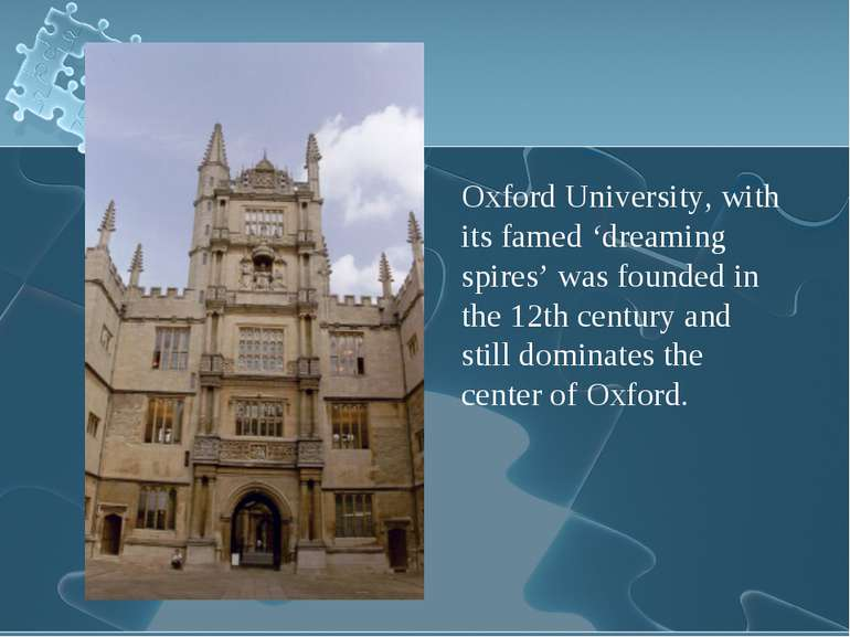 Oxford University, with its famed 'dreaming spires' was founded in the 12th c...