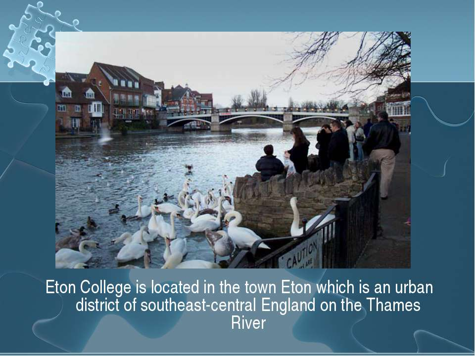Eton College is located in the town Eton which is an urban district of southe...