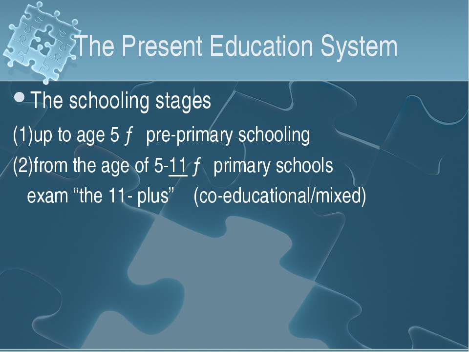 The Present Education System The schooling stages (1)up to age 5 → pre-primar...