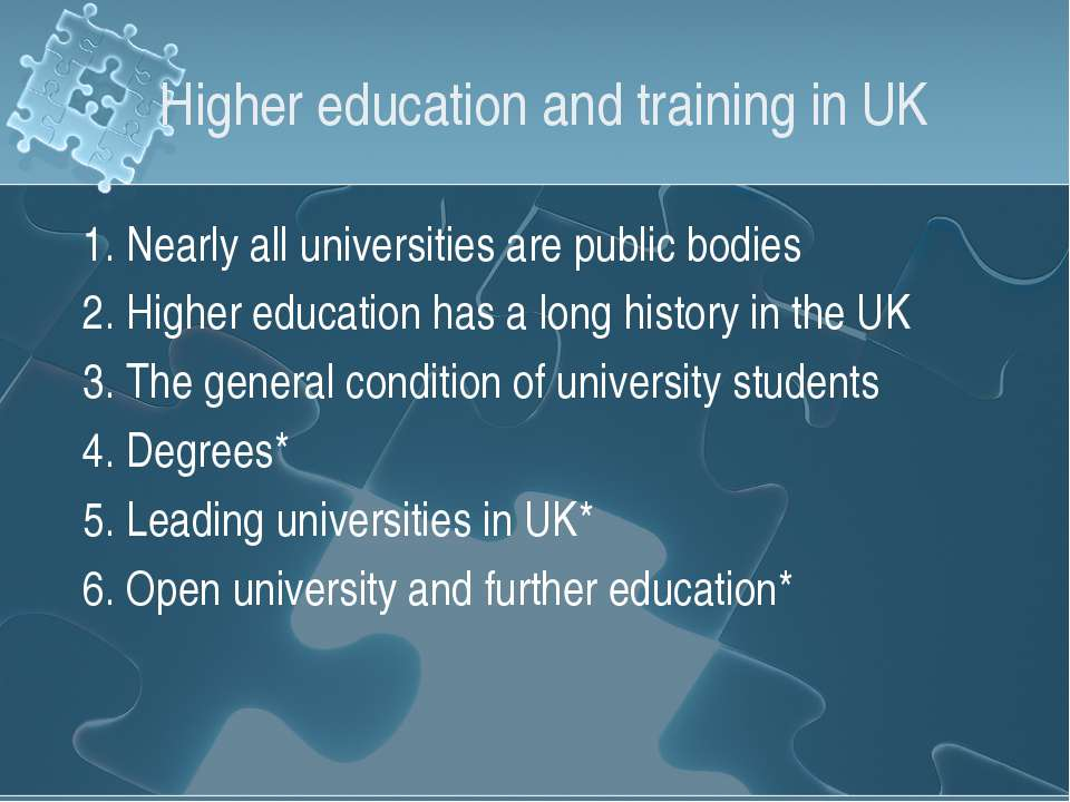 Higher education and training in UK 1. Nearly all universities are public bod...