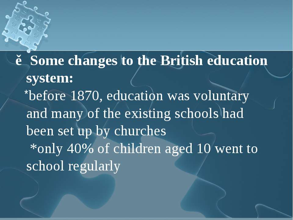 ▶Some changes to the British education system: *before 1870, education was vo...