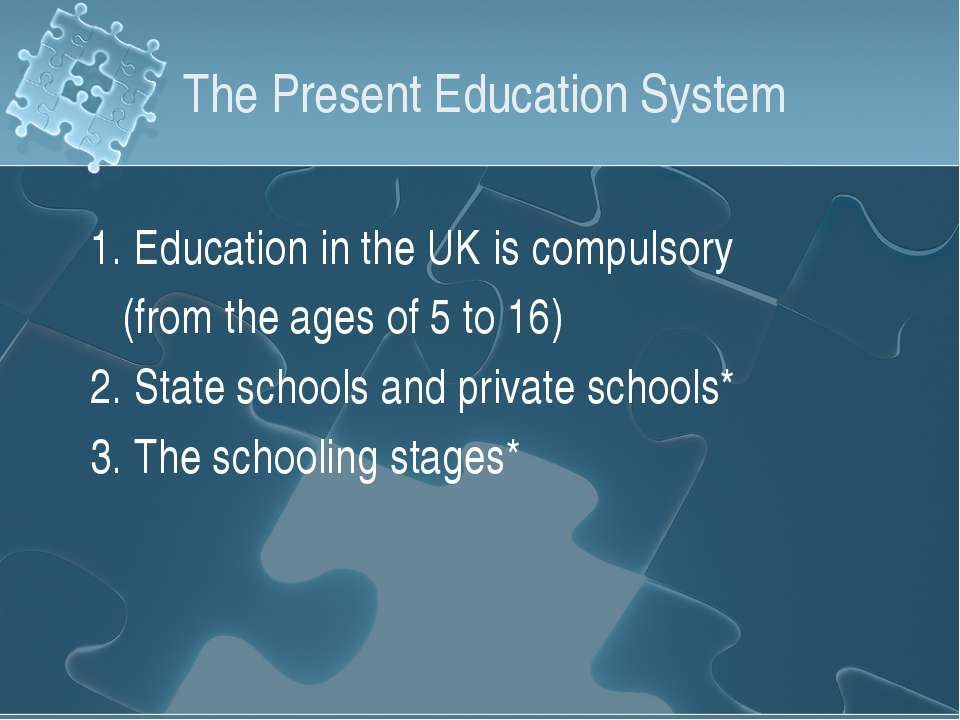 The Present Education System 1. Education in the UK is compulsory (from the a...
