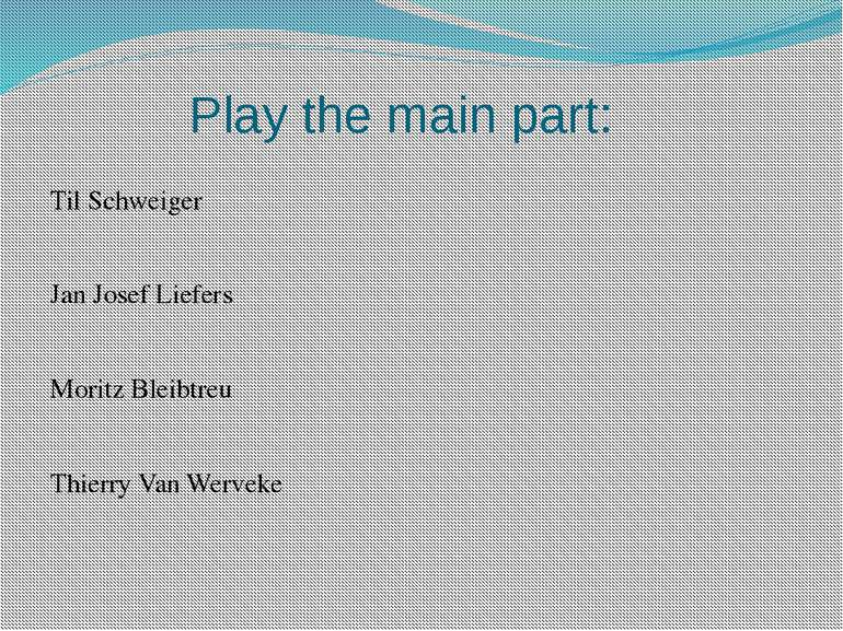 Play the main part: Til Schweiger Jan Josef Liefers Moritz Bleibtreu Thierry ...