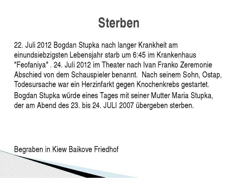 22. Juli 2012 Bogdan Stupka nach langer Krankheit am einundsiebzigsten Lebens...