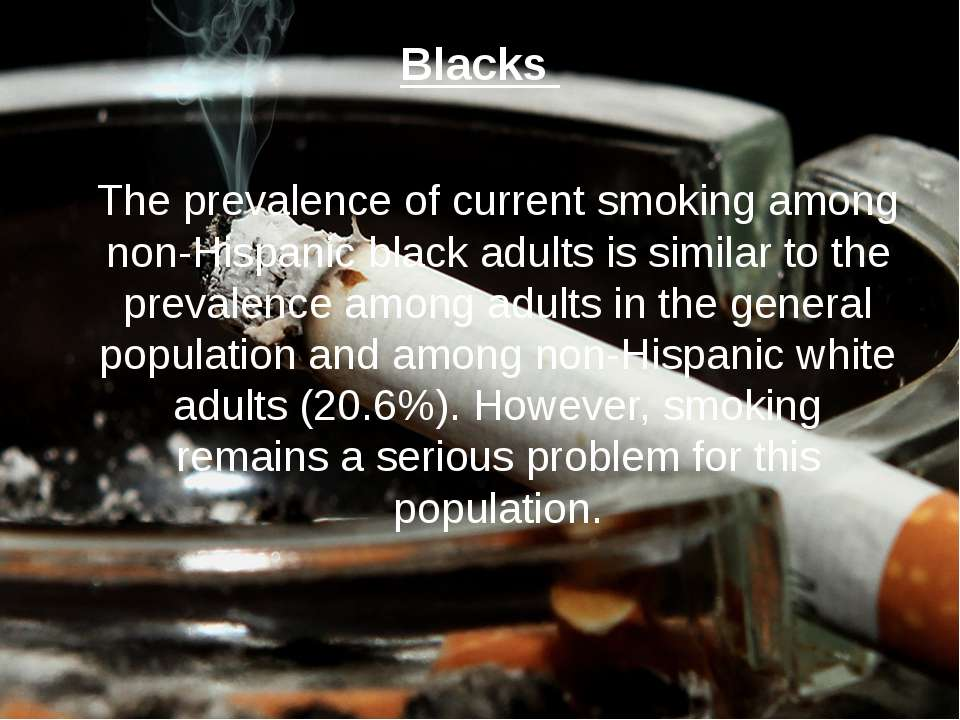 Blacks The prevalence of current smoking among non-Hispanic black adults is s...