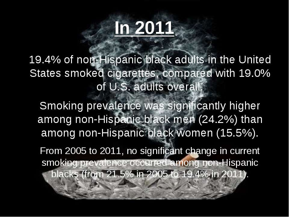 In 2011 19.4% of non-Hispanic black adults in the United States smoked cigare...