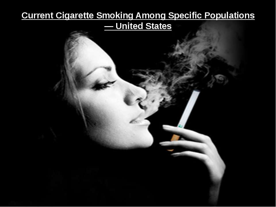 Current Cigarette Smoking Among Specific Populations — United States