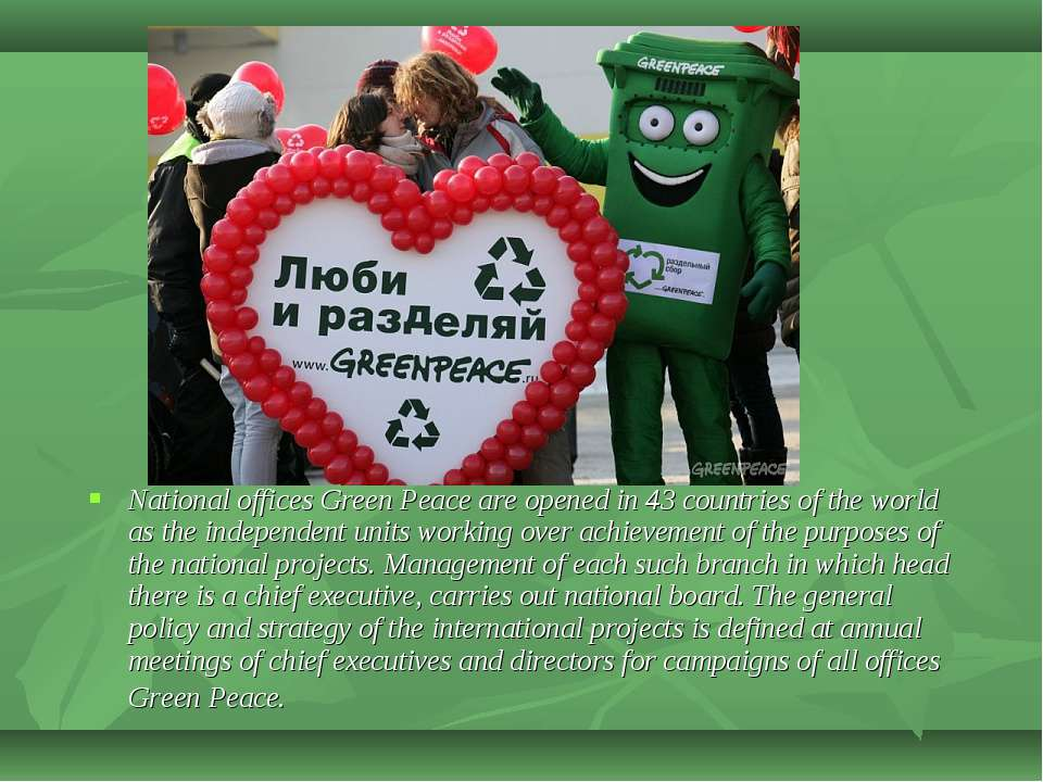 National offices Green Peace are opened in 43 countries of the world as the i...