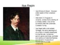 Ilya Repin Ilya Efimovich Repin - Russian artist-realist of the Ukrainian ori...