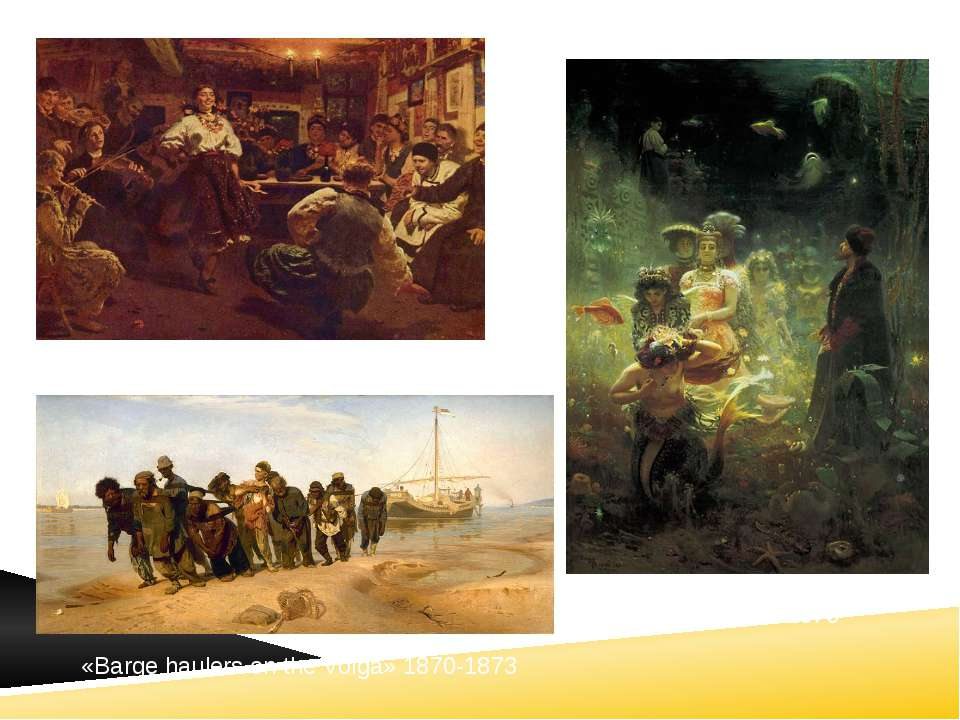 «Vechornytsi» (1881) «Sadko» 1876 «Barge haulers on the Volga» 1870-1873