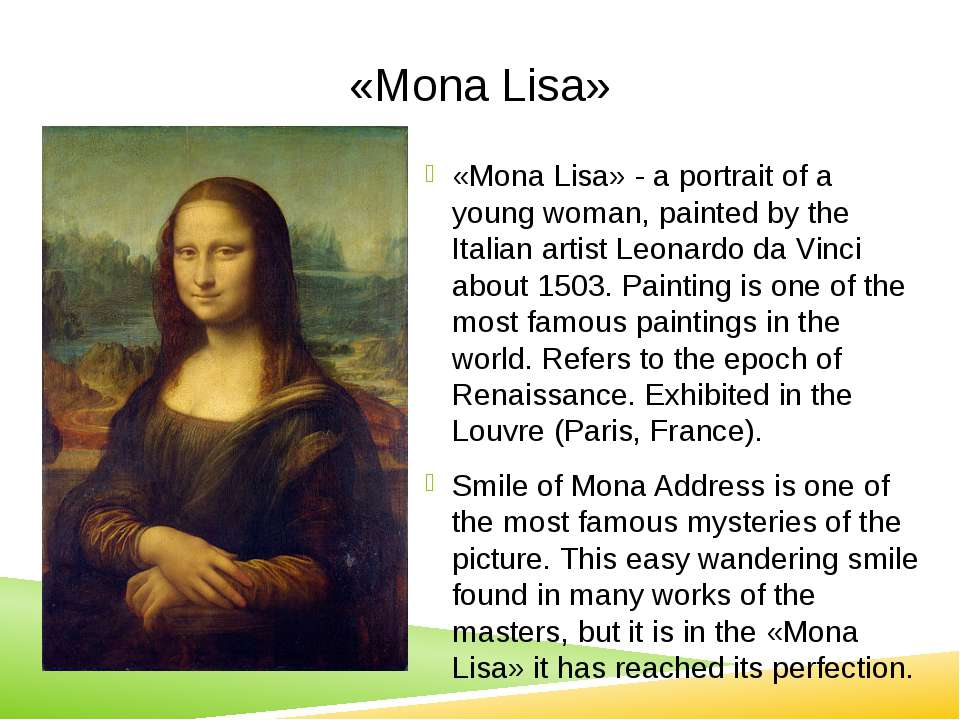 «Mona Lisa» «Mona Lisa» - a portrait of a young woman, painted by the Italian...