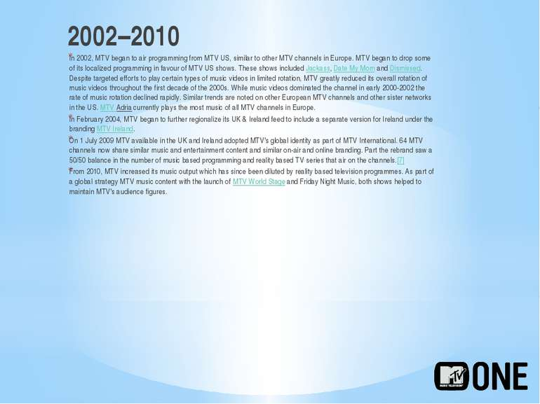 2002–2010 In 2002, MTV began to air programming from MTV US, similar to other...