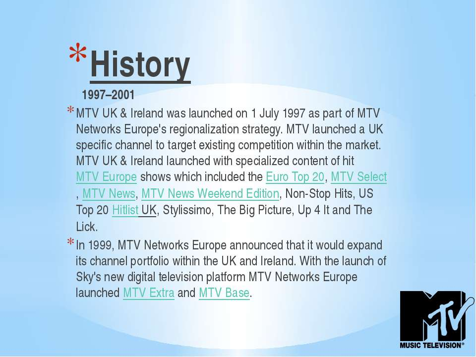 History 1997–2001 MTV UK & Ireland was launched on 1 July 1997 as part of MTV...