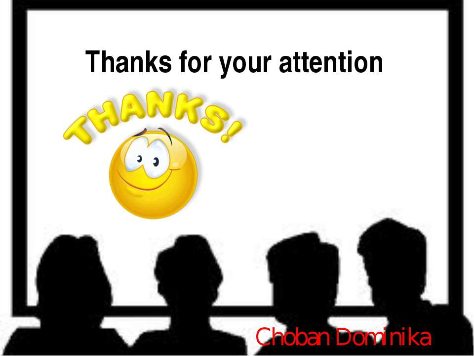Thanks for your attention Choban Dominika Choban Dominikia