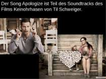 Der Song Apologize ist Teil des Soundtracks des Films Keinohrhasen von Til Sc...