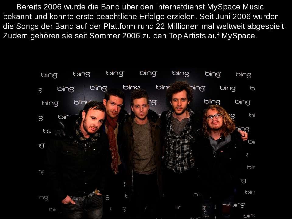Bereits 2006 wurde die Band über den Internetdienst MySpace Music bekannt und...