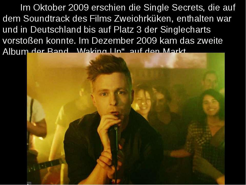 Im Oktober 2009 erschien die Single Secrets, die auf dem Soundtrack des Films...