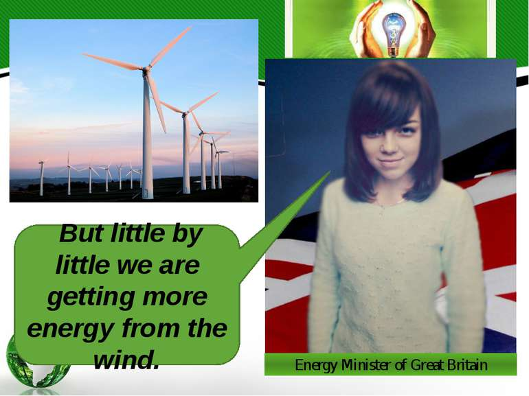 Energy Minister of Great Britain But little by little we are getting more ene...
