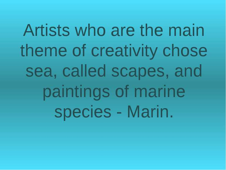 Artists who are the main theme of creativity chose sea, called scapes, and pa...